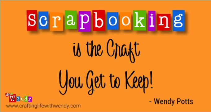 Scrapbooking is the Craft you get to keep.